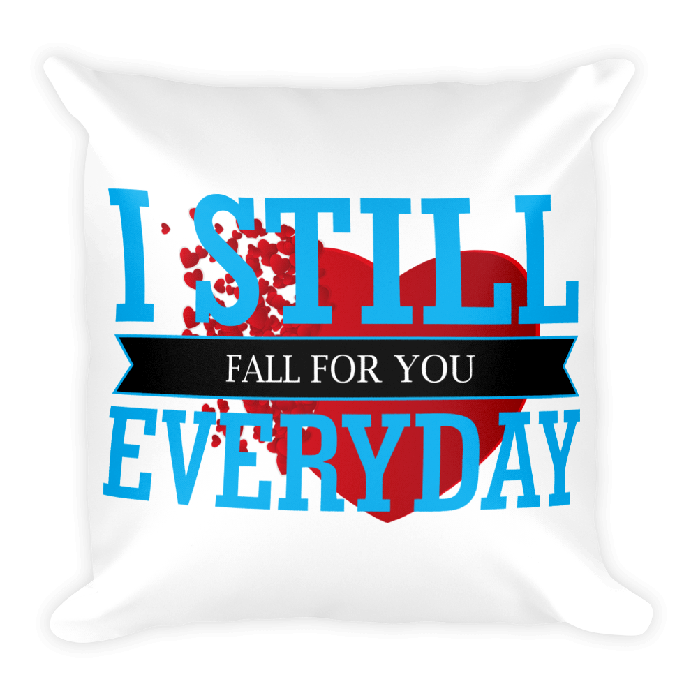 I STILL FALL FOR YOU EVERYDAY Square Pillow case