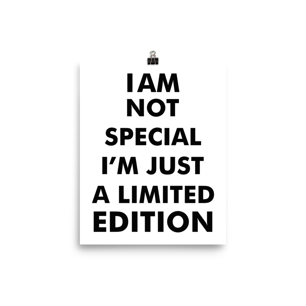 I AM Not SPECIAL I A'M JUST LIMITED EDITION Poster