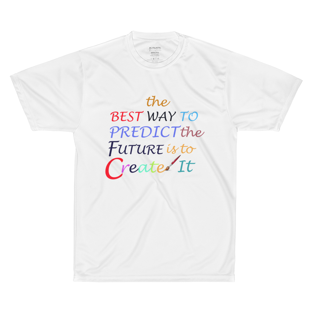 The Best Way To Predict Future Is To Create It  Performance T-Shirt