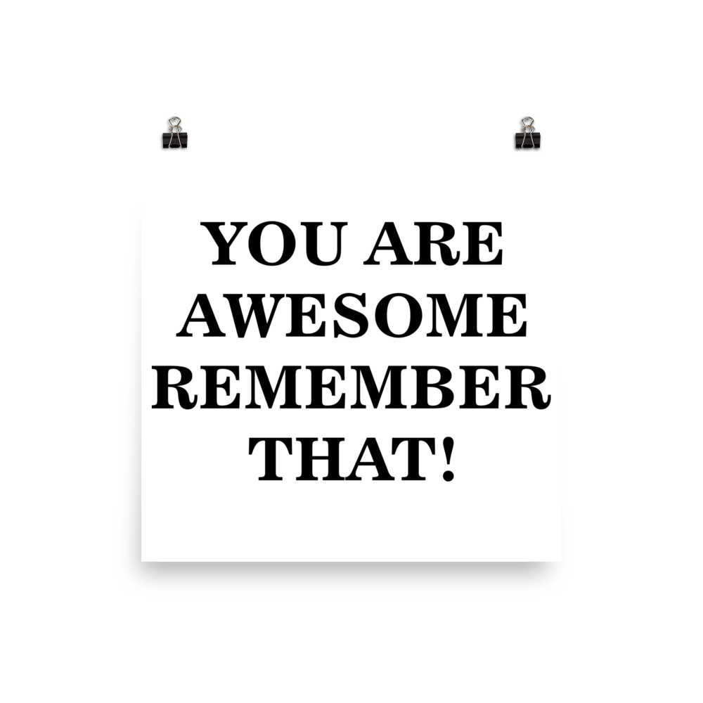 YOU ARE AWESOME REMEMBER THAT!! Poster