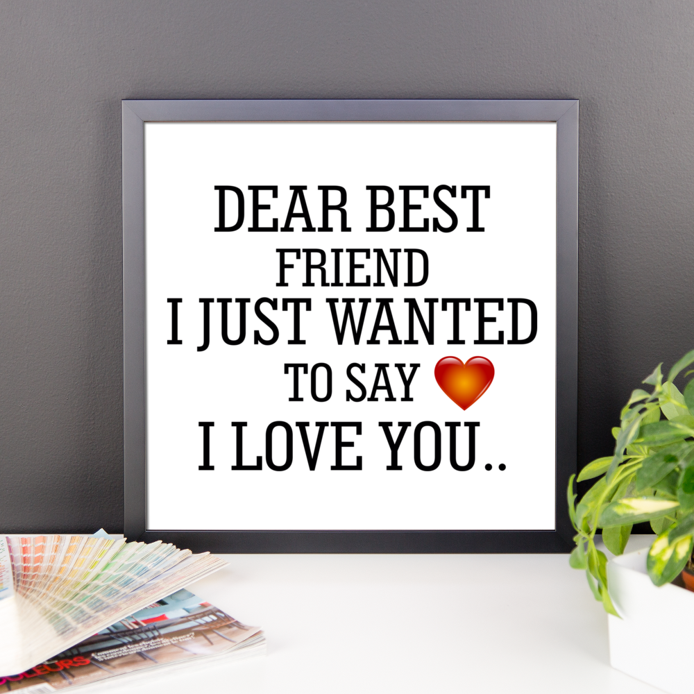 dear best friend i just wanted to say i love you frame poster