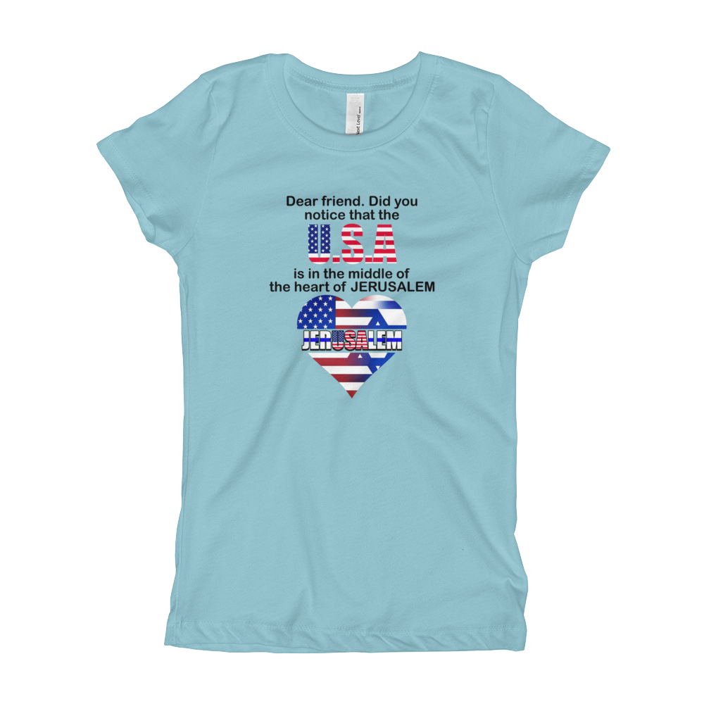 DID YOU NOTICE THAT THE USA IS IN THE MIDDLE OF THE HEART OF JERUSALEM? Girl's The Princess Tee with Tear Away Label