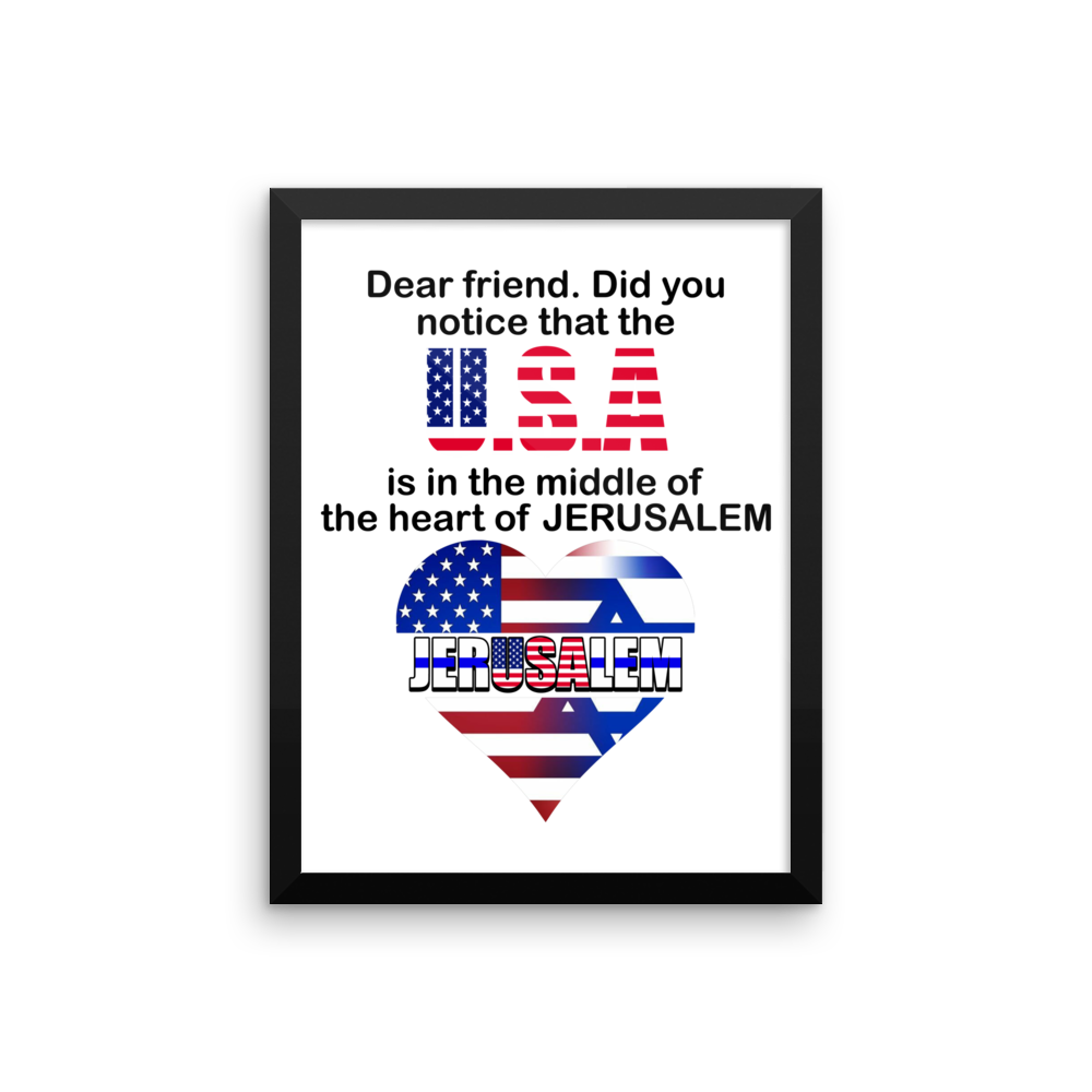 DID YOU NOTICE THAT THE USA IS IN THE MIDDLE OF THE HEART OF JERUSALEM? Framed poster