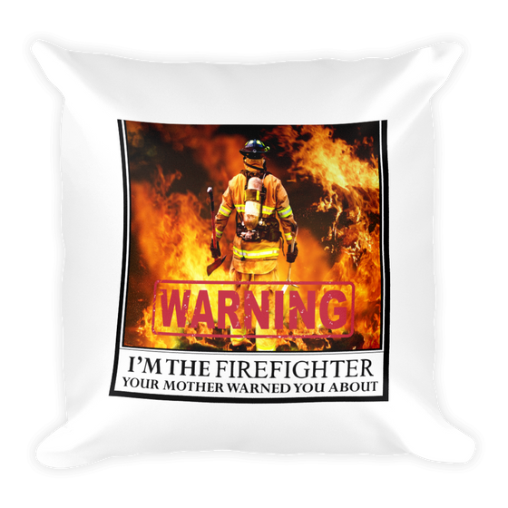 I'M THE FIREFIGHTER YOUR MOTHER WARNED YOU ABOUT Ultra-Smooth  Square Pillow case