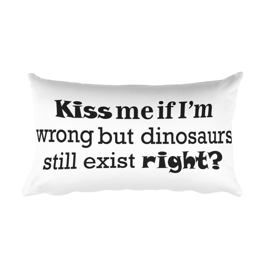 KISS Me If I'm Wrong But Dinosaur Still Exist Right? Rectangular Pillow case