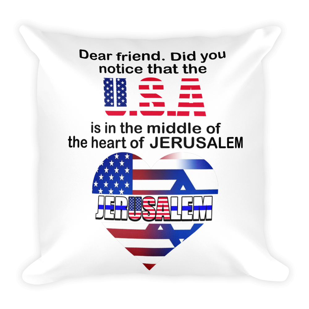 DID YOU NOTICE THAT THE USA IS IN THE MIDDLE OF THE HEART OF JERUSALEM? Square Pillow case