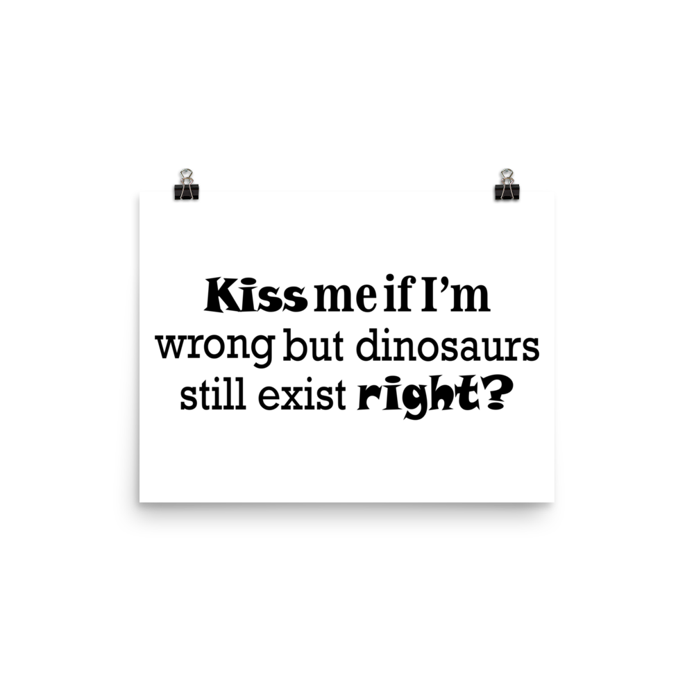 KISS me if I 'm wrong but dinosaur still exist right? Poster