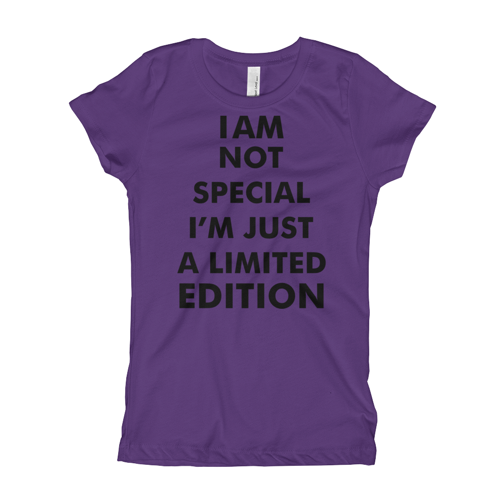 I AM Not SPECIAL I AM JUST LIMITED EDITION Girl's The Princess Tee with Tear Away Label