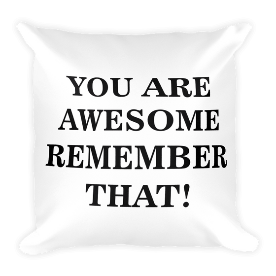 YOU ARE AWESOME REMEMBER THAT!! Square Pillow case