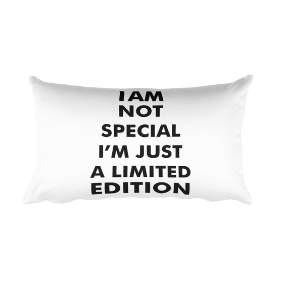 I AM Not SPECIAL I AM JUST LIMITED EDITION Rectangular Pillow case