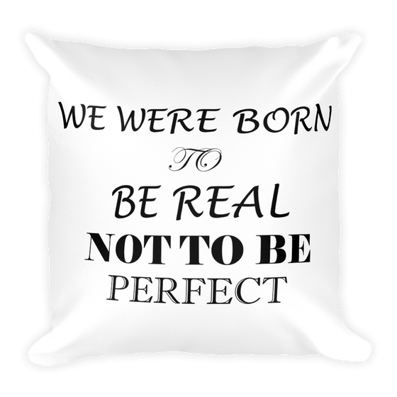 WE WERE BORN TO BE REAL NOT TO BE PERFECT Square Pillow case