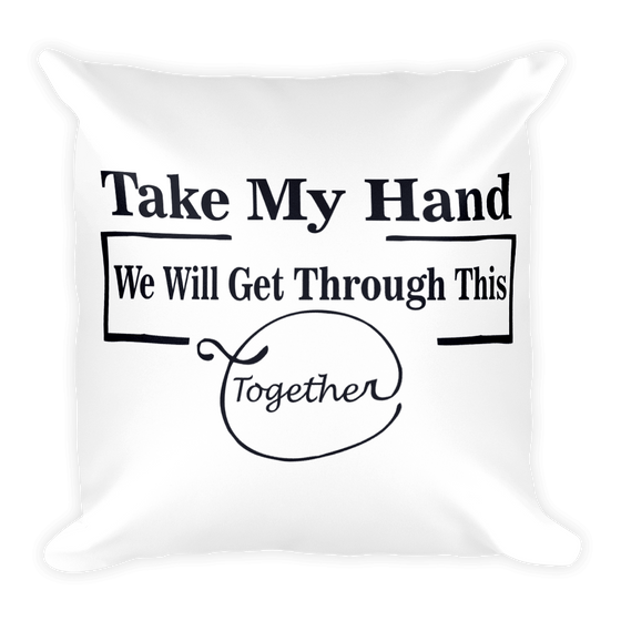 TAKE MY HAND WE WILL GET THROUGH THIS TOGETHER. Square Pillow case