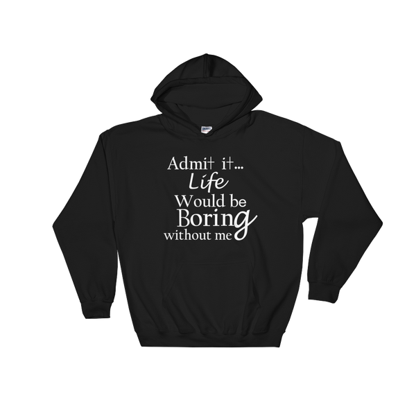 custom hoodies Hoodies BE BORING WITHOUT ME, Cozy, Soft, 50% cotton/50% polyester Sweatshirt