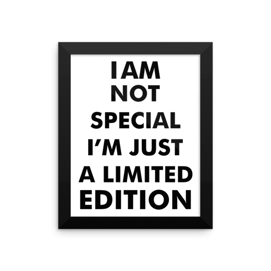 I AM Not SPECIAL I A'M JUST LIMITED EDITION Framed poster