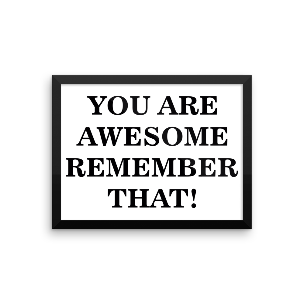 YOU ARE AWESOME REMEMBER THAT!! Frame poster