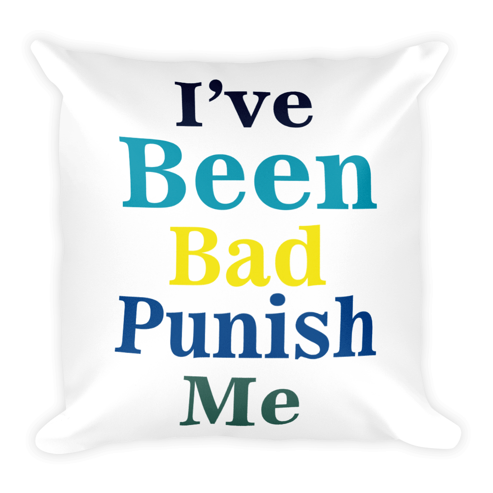 I've Been Bad Punish Me Square Pillow case