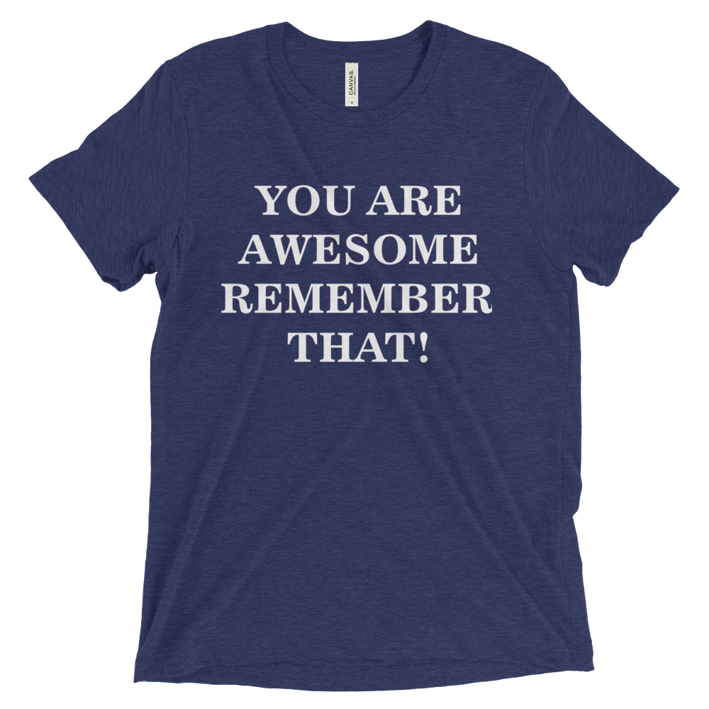 YOU ARE AWESOME REMEMBER THAT!! Triblend Short Sleeve T-Shirt with Tear Away Label