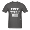 Free Becasue of the Brave T-Shirt - charcoal