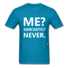 Me? Sarcastic? Never. T-Shirt - turquoise