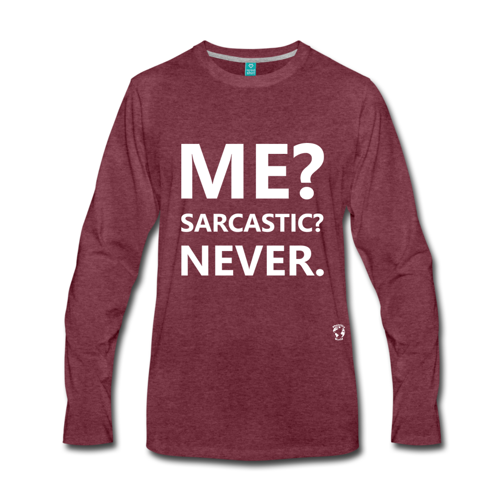 Me? Sarcastic? Never. Long Sleeve T-Shirt - heather burgundy