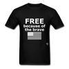 Free Becasue of the Brave T-Shirt - black
