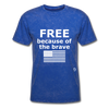 Free Becasue of the Brave T-Shirt - mineral royal