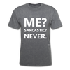Me? Sarcastic? Never. T-Shirt - mineral charcoal gray