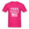 Free Becasue of the Brave T-Shirt - fuchsia