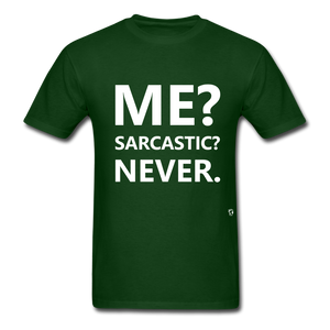 Me? Sarcastic? Never. T-Shirt - forest green