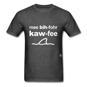 Me Before Coffee T-Shirt - heather black