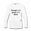 Thankful Grateful Blessed Premium Long Sleeve T-Shirt - white