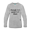 Thankful Grateful Blessed Premium Long Sleeve T-Shirt - heather gray