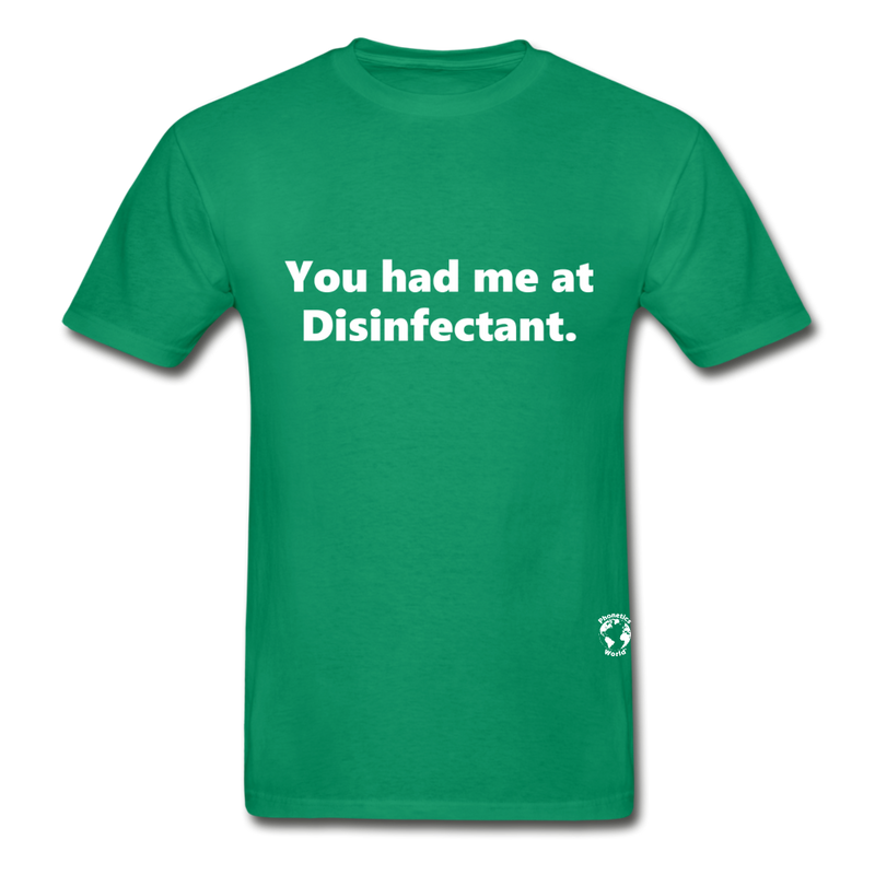 You Had Me at Disinfectant T-Shirt - kelly green