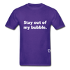 Stay Out of my Bubble T-Shirt - purple