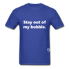 Stay Out of my Bubble T-Shirt - royal blue