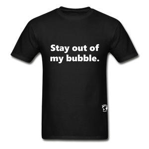 Stay Out of my Bubble T-Shirt - black