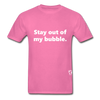 Stay Out of my Bubble T-Shirt - hot pink