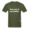 Stay Out of my Bubble T-Shirt - military green