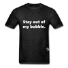 Stay Out of my Bubble T-Shirt - charcoal gray