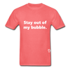 Stay Out of my Bubble T-Shirt - coral