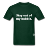 Stay Out of my Bubble T-Shirt - forest green