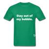 Stay Out of my Bubble T-Shirt - kelly green