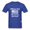 Military Dad My Son has your Back T-Shirt - royal blue