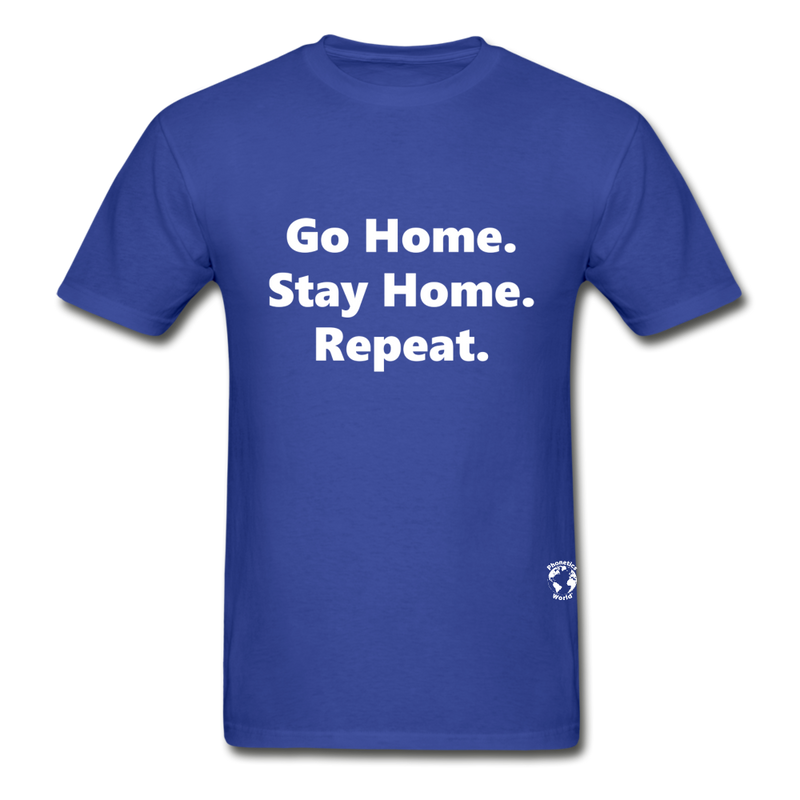 Go Home Stay Home Repeat T-Shirt - royal blue