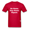 Go Home Stay Home Repeat T-Shirt - red