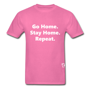 Go Home Stay Home Repeat T-Shirt - hot pink