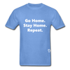 Go Home Stay Home Repeat T-Shirt - carolina blue