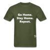 Go Home Stay Home Repeat T-Shirt - military green