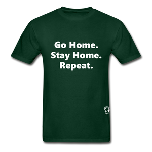 Go Home Stay Home Repeat T-Shirt - forest green