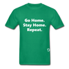 Go Home Stay Home Repeat T-Shirt - kelly green
